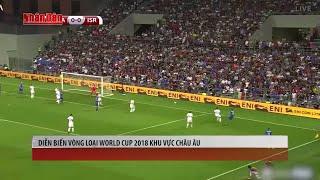 Tin Thể Thao 24h Hôm Nay (19h - 6/9): Diễn Biến Vòng Loại World Cup 2018 Khu Vực Châu Âu