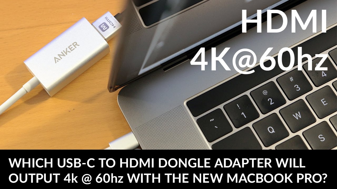 Which USB-C to HDMI Dongle Adapter Outputs 60hz 4K on The New Macbook Pro?  Anker Review & Tutorial