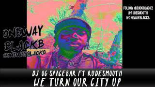 DJ OG SPACEBAR X Rudesmooth  Turn Our City UP