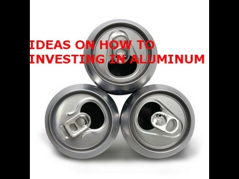IDEAS FOR INVESTING IN ALUMINUM - BASE / INDUSTRIAL METALS PART 1