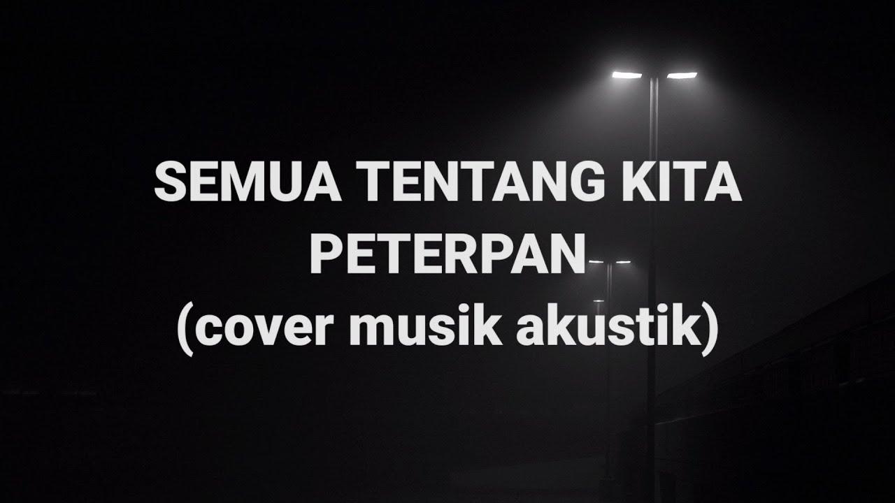Semua Tentang Kita - Peterpan (Cover Musik Akustik)