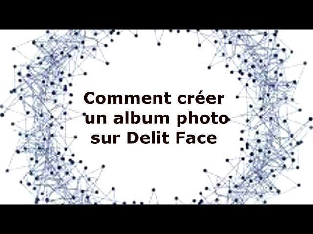 Comment créer un album photo sur Delit Face