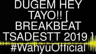 Download DUGEM HEY TAYO!! [ BREAKBEAT TSADESTT 2019 ] #WahyuOfficial