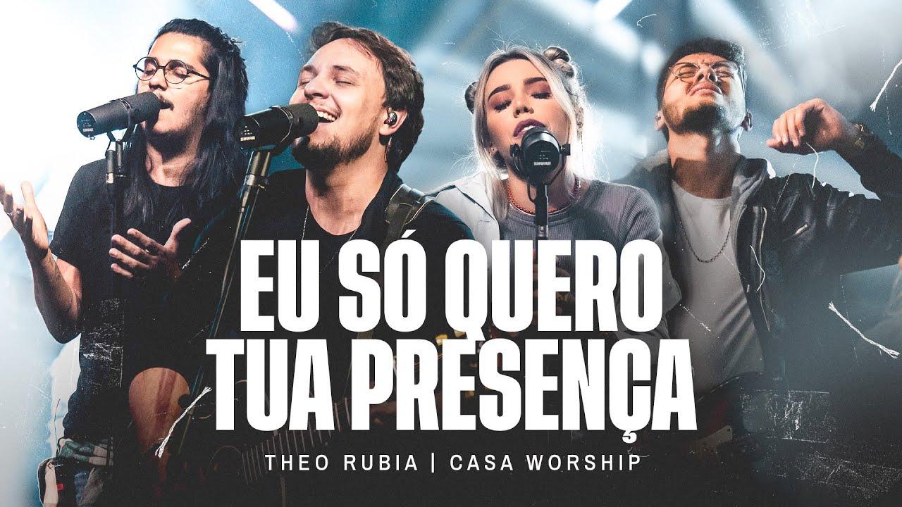 Eu Só Quero Tua Presença - Theo Rubia e Casa Worship (Ao Vivo)