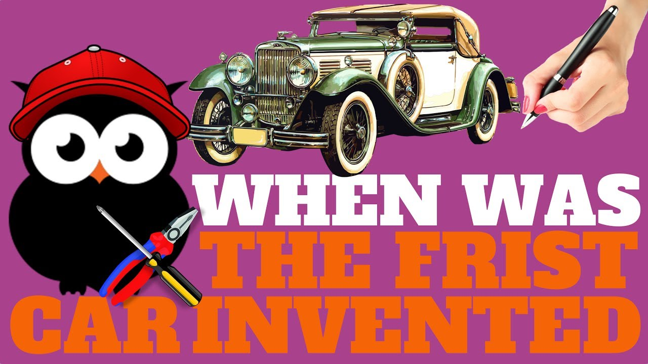 WHEN WAS THE FIRST CAR INVENTED | ALL YOU NEED TO KNOW - YouTube