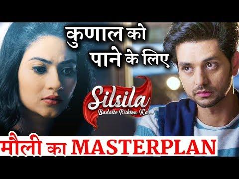 Silsila Badalte Rishton Ka : Mauli's MASTERPLAN for KUNAL