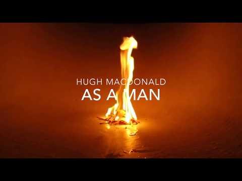 Hugh Macdonald - As A Man (Official Music Video)