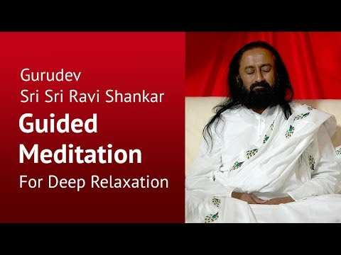 Breath Of Relaxation | Deep Relaxation Guided Meditation By Gurudev Sri Sri Ravi Shankar