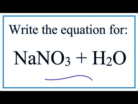 Equation For NaNO3 + H2O  (Sodium Nitrate + Water)