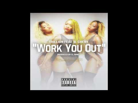 Trillion FT. B Chery Work You Out