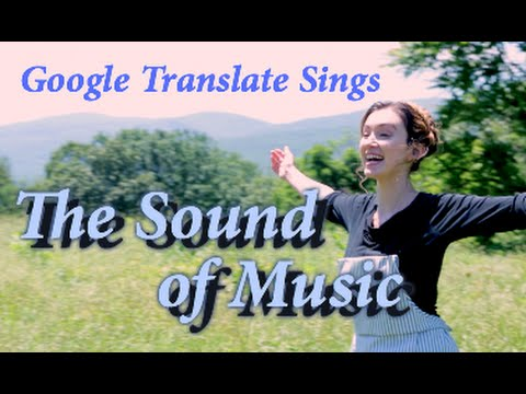 Google Translate Sings The Sound Of Music Youtube