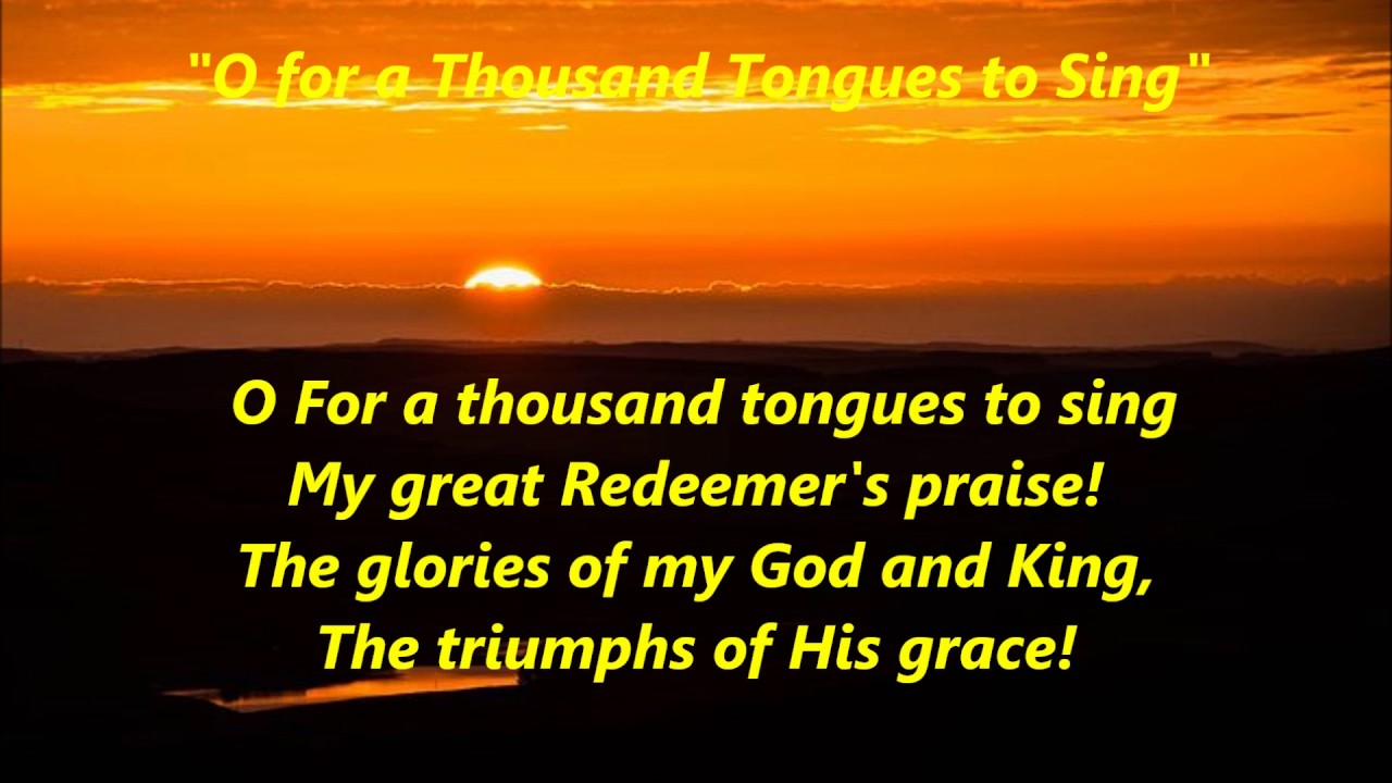 O For A Thousand Tongues To Sing Words Lyrics Popular