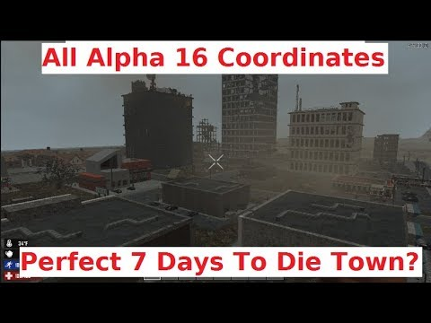 coordinates-for-all-new-locations-of-alpha-16-7-days-to-die-the-perfect-town?-best-city?