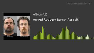 Armed Robbery & Assault
