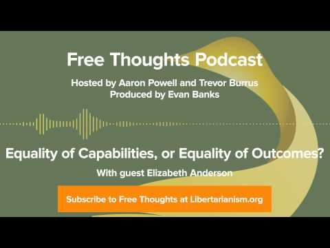 Ep. 28: Equality of Capabilities, or Equality of Outcomes? (with Elizabeth Anderson)