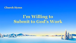 "English Christian Song | ""I'm Willing to Submit to God's Work"""