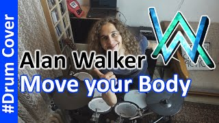 Move Your Body - Sia - Drum Cover - Alan Walker Remix