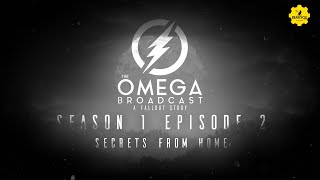 Season 1 Episode 2 - Secrets From Home - The Omega Broadcast | A Fallout Story