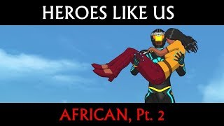 Heroes Like Us: African, Pt. 2