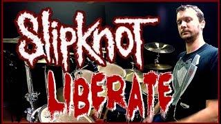 SLIPKNOT - Liberate - Drum Cover