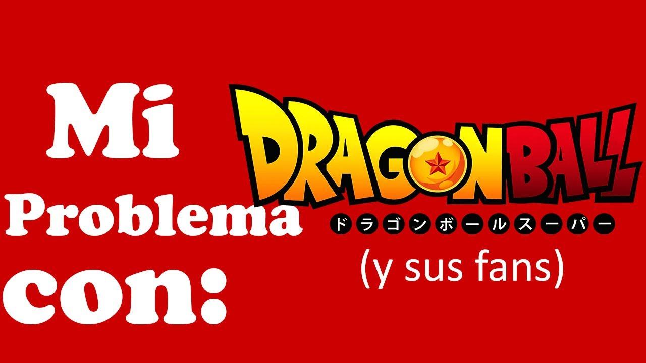 Mi Problema con: Dragon Ball y sus fans