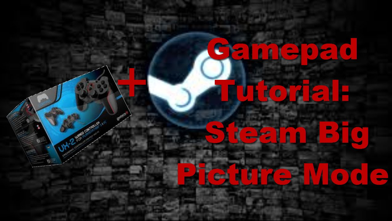 Let's Help - Gamepad Tutorial : Steam Big Picture Mode ...