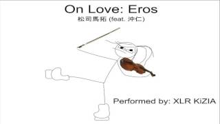 【XLR KiZIA】On Love: Eros (Violin)