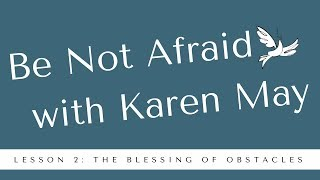 Be Not Afraid Bonus Content: Lesson 2: The Blessing of Obstacles