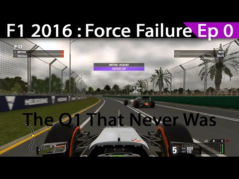 F1 2016 : Force Failure Ep.0 - The Q1 That Never Was