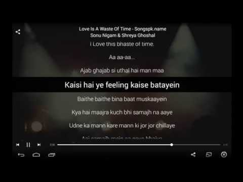 New PK Song - Love Is A Waste Of Time [Lyrics Song] Sonu Nigam & Shreya Ghoshal