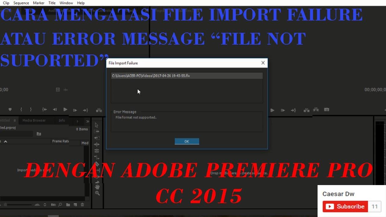 How To Overcome File Import Failure In Adobe Premiere Pro CC 2015