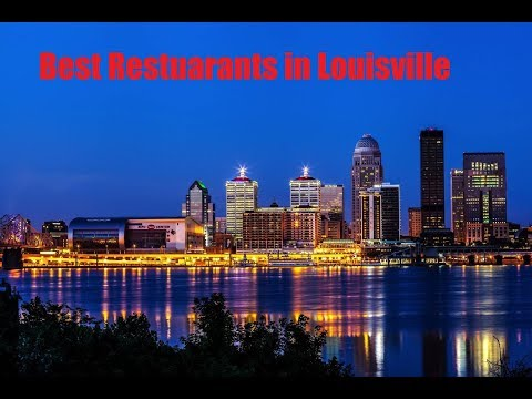 Best Restuarants to eat at while in Louisville Kentucky on Vacation or Business trip