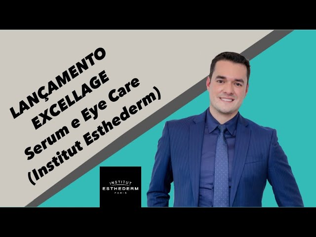 LANÇAMENTO EXCELLAGE Serum e EXCELLAGE Eye Care (Institut Esthederm)