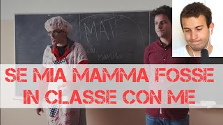 SE MIA MAMMA FOSSE IN CLASSE CON ME - iPantellas(REACTION)
