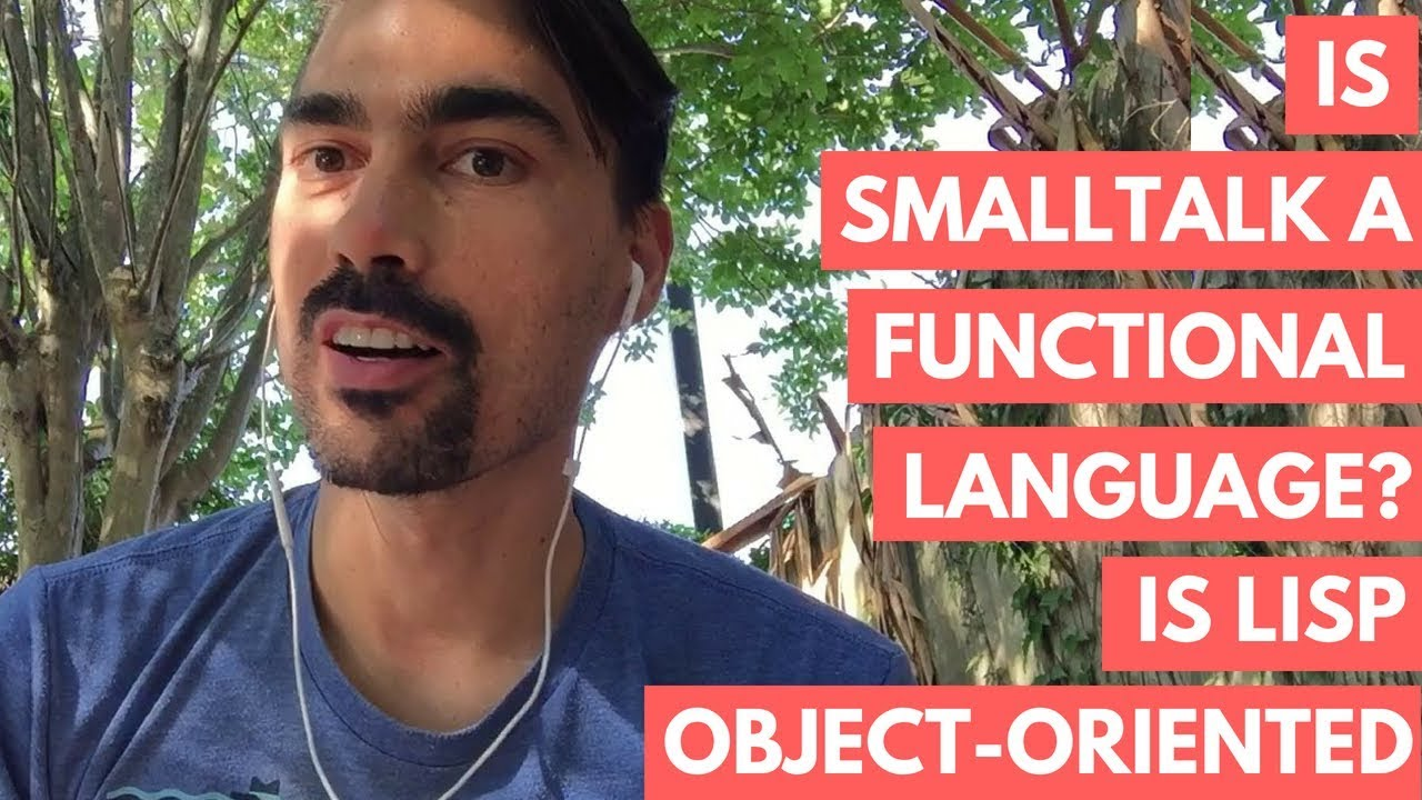 Is Smalltalk a Functional language? Is Lisp Object-Oriented
