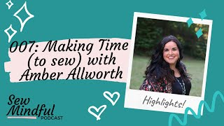 HIGHLIGHTS: 007 Making time (to sew) with Amber Allworth