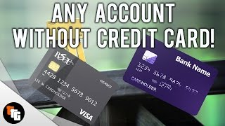 How to make Any Account without a Credit Card!