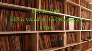 IN HIS CAR Robin Ward & The Rainbows