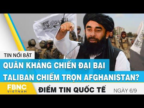 Tin quốc tế nóng nhất 6/9   Quân kháng chiến đại bại, Taliban chiếm trọn Afghanistan ?   FBNC