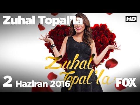 Zuhal Topal'la 2 Haziran 2016