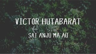 Victor Hutabarat - Sai Anju Ma Au (Official Music Video)
