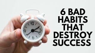 6 Bad Habits That Destroy Success