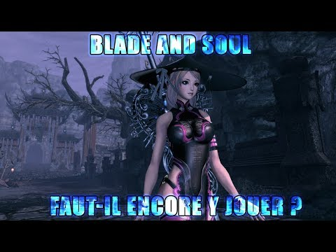 BLADE AND SOUL : FAUT-IL ENCORE Y JOUER EN 2018 ? [MMORPG FREE TO PLAY]