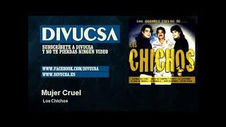 Los Chichos - Mujer Cruel - Divucsa