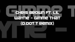 Chris Brown Ft. Lil Wayne - Gimme That (D.Dot.T Remix)