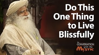 Do This One Thing to Live Blissfully - Sadhguru