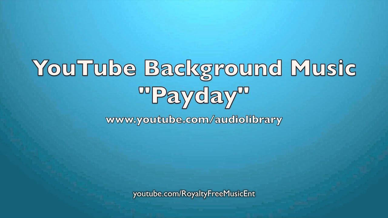 youtube background music payday royalty free music youtube