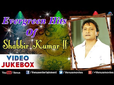Evergreen Hits Of Shabbir Kumar :...