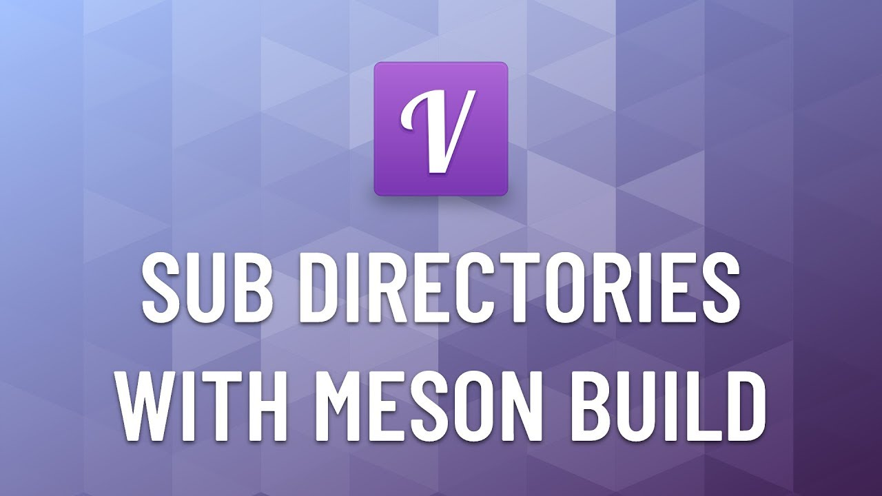 Learn Vala & Gtk #5 - Sub Directories with The Meson Build System