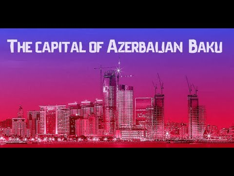 The capital of Azerbaijan - Baku